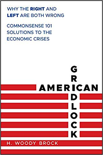 American Gridlock: Why the Right and Left Are Both Wrong - Commonsense 101 Solutions to the Economic Crises
